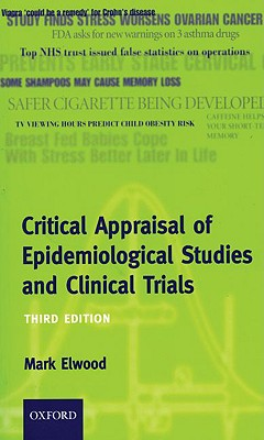 Critical Appraisal of Epidemiological Studies and Clinical Trials By Elwood, J. Mark
