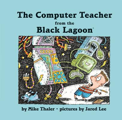 The Computer Teacher from the Black Lagoon By Thaler, Mike